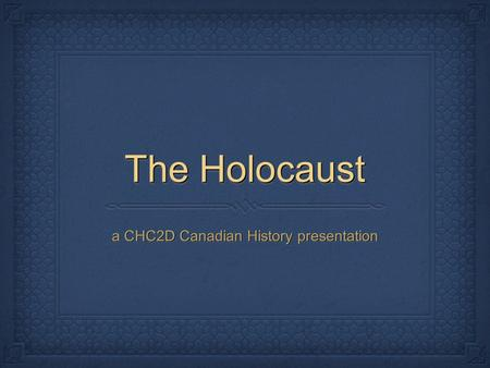 The Holocaust a CHC2D Canadian History presentation.