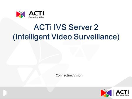 ACTi IVS Server 2 (Intelligent Video Surveillance) Connecting Vision.