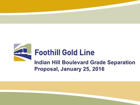 Indian Hill Boulevard Grade Separation Proposal, January 25, 2016.