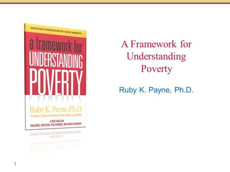 A Framework for Understanding Poverty Ruby K. Payne, Ph.D. 1.
