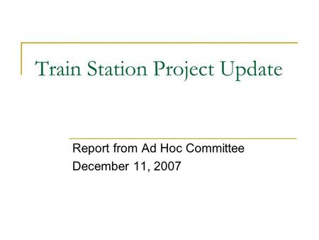 Train Station Project Update Report from Ad Hoc Committee December 11, 2007.