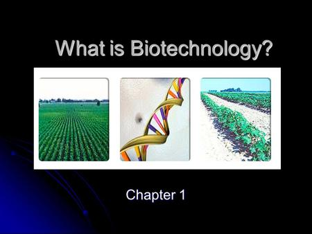 What is <strong>Biotechnology</strong>? Chapter 1. What is <strong>Biotechnology</strong>? With a partner create a web chart With a partner create a web chart 15 minutes 15 minutes Share.