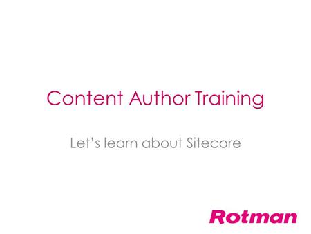Content Author Training Let's learn about Sitecore.