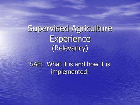 Supervised Agriculture Experience (Relevancy) SAE: What it is and how it is implemented.