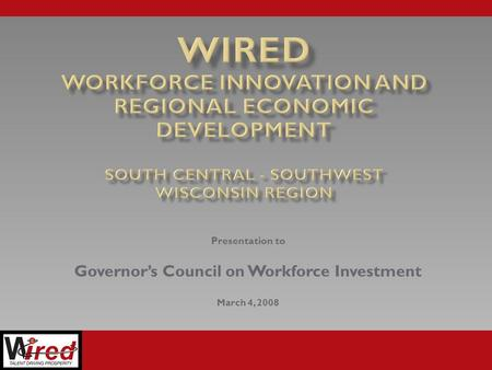 Presentation to Governor's Council on Workforce Investment March 4, 2008.
