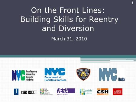 On the Front Lines: Building Skills for Reentry and Diversion March 31, 2010 1.