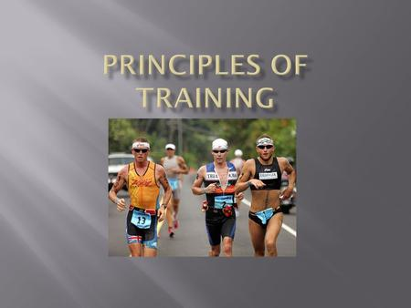  You are going to take notes on the following principles of training.  YOU will decide what is important and what is not.