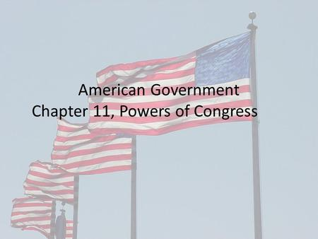 American Government Chapter 11, Powers of Congress.