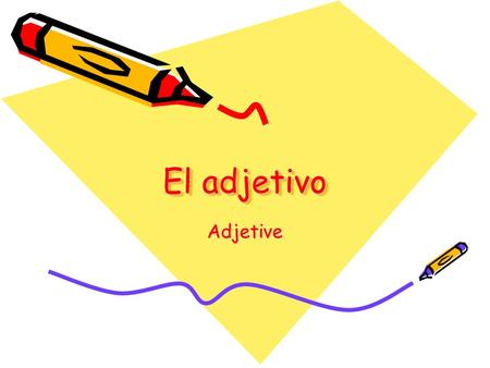 El adjetivo Adjetive. Adjectives are words that describe nouns (sustantivos). Adjectives must agree in number and gender with the noun they modify.