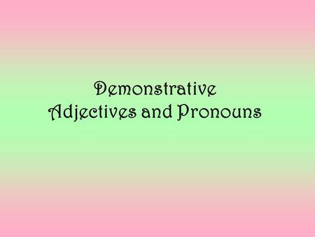 "Demonstrative Adjectives and Pronouns. Which flag? – THIS flag. Demonstrative adjectives and pronouns DEMONSTRATE, which means ""show."""