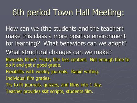 6th period Town Hall Meeting: How can we (the students and the teacher) make this class a more positive environment for learning? What behaviors can we.