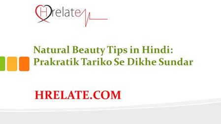 HRELATE.COM Natural Beauty Tips in Hindi: Prakratik Tariko Se Dikhe Sundar.