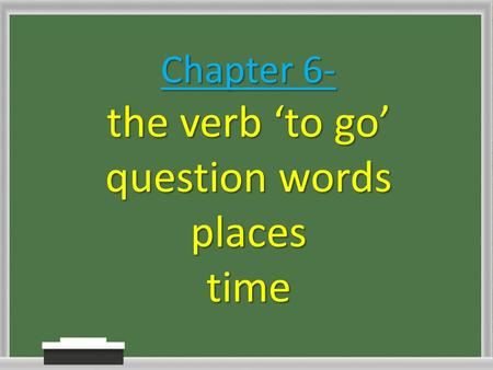 Chapter 6- the verb 'to go' question words places time.