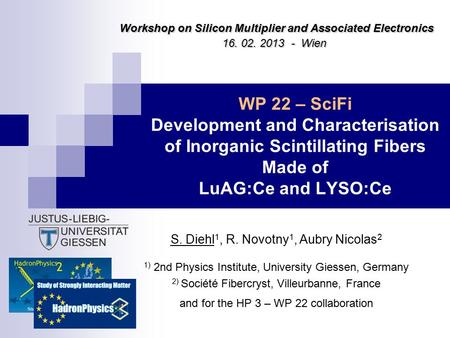 WP 22 – SciFi Development and Characterisation of Inorganic Scintillating Fibers Made of LuAG:Ce and LYSO:Ce S. Diehl 1, R. Novotny 1, Aubry Nicolas 2.
