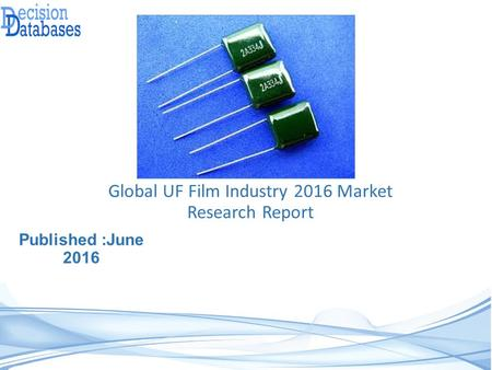 Published :June 2016 Global UF Film Industry 2016 Market Research Report.