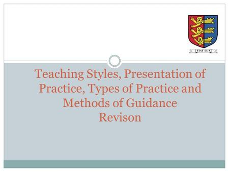 Teaching Styles, Presentation of Practice, Types of Practice and Methods of Guidance Revison.