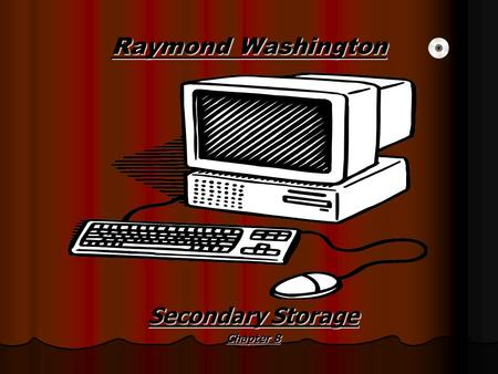 Raymond Washington Secondary Storage Chapter 8. Traditional Floppy Disk The Traditional Floppy Disk is the 1.44 MB 3 1/2 - inch disk. They came out about.