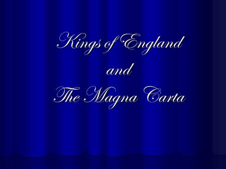 Kings of England and The Magna Carta. William the Conqueror -1066: William led an army of Norman knights across the channel to England -known as the Battle.