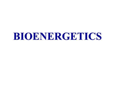 BIOENERGETICS. Bioenergetics energyliving systems organismsThe study of energy in living systems (environments) and the organisms (plants and animals)
