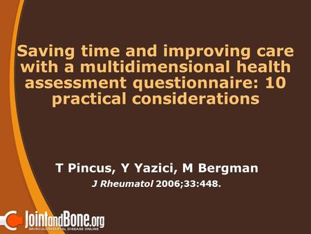 Saving time and improving care with a multidimensional health assessment questionnaire: 10 practical considerations T Pincus, Y Yazici, M Bergman J Rheumatol.