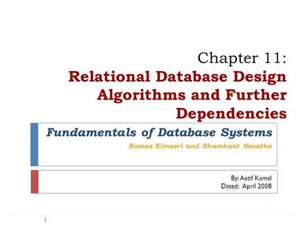 Chapter 11: Relational Database Design Algorithms and Further Dependencies Chapter 11: Relational Database Design Algorithms and Further Dependencies 1.