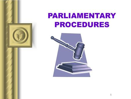 1 PARLIAMENTARY PROCEDURES. Three basic principles of Parliamentary Procedures: –MAJORITY RULES –EQUAL RIGHTS OF ALL MEMBERS TO PARTICIPATE IN PROCEEDINGS.