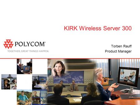 KIRK Wireless Server 300 Torben Rauff Product Manager.