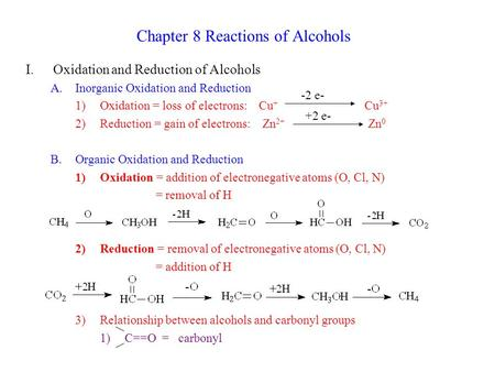 Chapter 8 Reactions of Alcohols I.Oxidation and Reduction of Alcohols A.Inorganic Oxidation and Reduction 1)Oxidation = loss of electrons: Cu + Cu 3+ 2)Reduction.