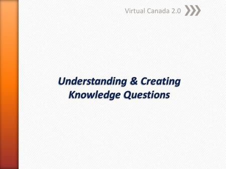 Virtual Canada 2.0. » Knowledge is not just information » Knowledge is not philosophy (but it can be approached through philosophical inquiry) » There.