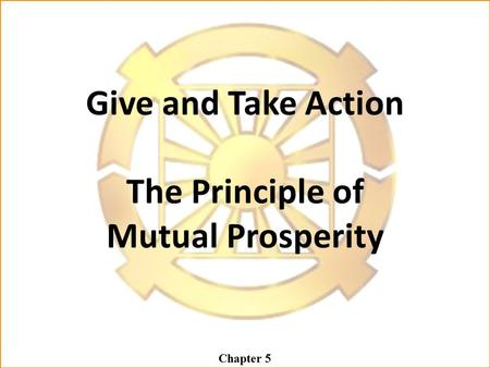 Give and Take Action The Principle of Mutual Prosperity Chapter 5.
