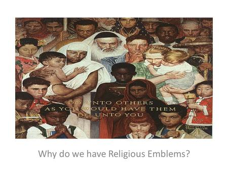 Why do we have Religious Emblems?. Because we all need God.