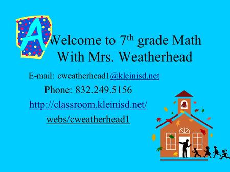 Welcome to 7 th grade Math With Mrs. Weatherhead   Phone: 832.249.5156  webs/cweatherhead1.