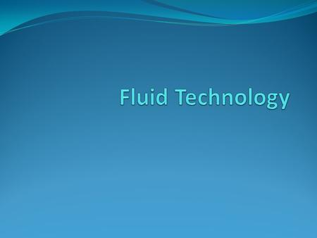 The technology of using fluid, either gaseous (pneumatics) or liquid (hydraulic), to apply force or to transport. Example of a simple form of a fluid.