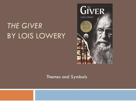 THE GIVER BY LOIS LOWERY Themes and Symbols. Introduction Themes Motifs and Symbols Table of Contents.