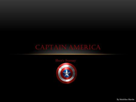 Hero's Journey CAPTAIN AMERICA. HERO'S JOURNEY Joseph Campbell noticed a pattern of storytelling in all stories from all cultures. He put the pattern.