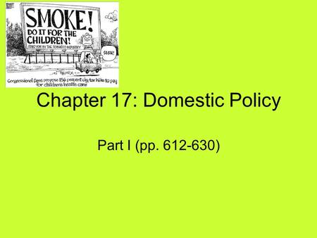 Chapter 17: Domestic Policy Part I (pp. 612-630).