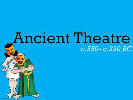C.550- c.220 BC. History of Ancient Theatre  The Greeks' history began around 700 B.C. with festivals honoring their many gods. The revelry-filled festival.