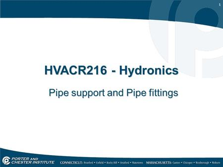 1 HVACR216 - Hydronics Pipe support and Pipe fittings.