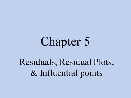 Chapter 5 Residuals, Residual Plots, & Influential points.