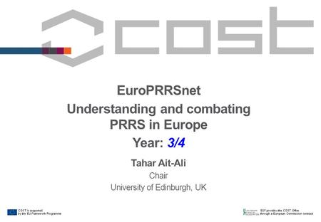 EuroPRRSnet Understanding and combating PRRS in Europe Year: 3/4 Tahar Ait-Ali Chair University of Edinburgh, UK.