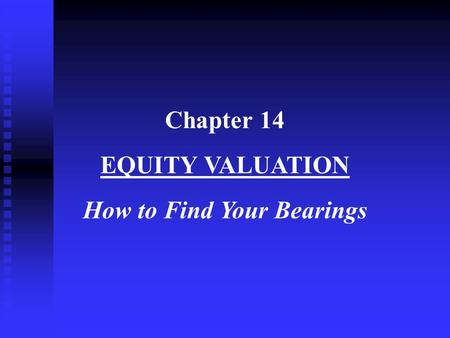 Chapter 14 EQUITY VALUATION How to Find Your Bearings.