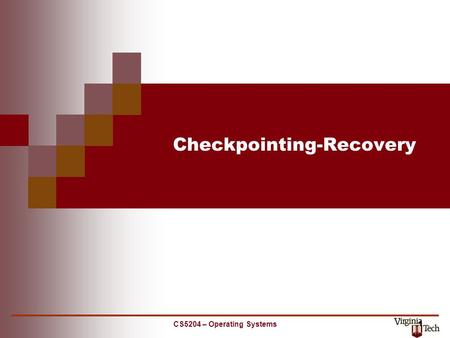 CS5204 – Operating Systems 1 Checkpointing-Recovery.