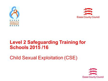 Level 2 Safeguarding Training for Schools 2015 /16 Child Sexual Exploitation (CSE)
