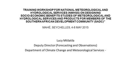 TRAINING WORKSHOP FOR NATIONAL METEOROLOGICAL AND HYDROLOGICAL SERVICES (NMHSS) ON DESIGNING SOCIO-ECONOMIC BENEFITS STUDIES OF METEOROLOGICAL AND HYDROLOGICAL.