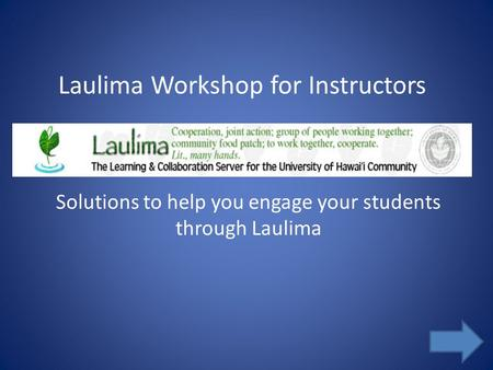 Laulima Workshop for Instructors Solutions to help you engage your students through Laulima.
