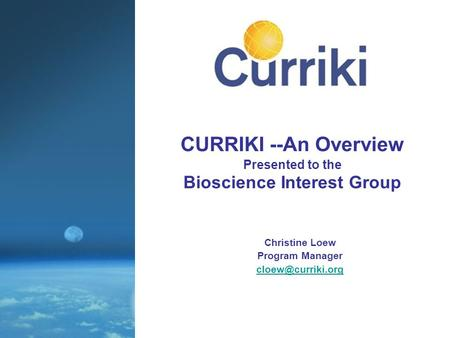 CURRIKI --An Overview Presented to the Bioscience Interest Group Christine Loew Program Manager