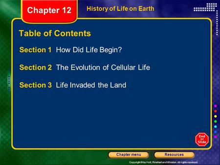 Copyright © by Holt, Rinehart and Winston. All rights reserved. ResourcesChapter menu History of Life on Earth Table of Contents Section 1 How Did Life.