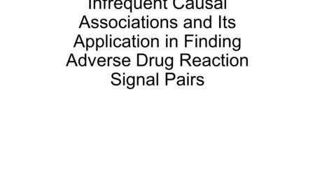 A Method for Mining Infrequent Causal Associations and Its Application in Finding Adverse Drug Reaction Signal Pairs.