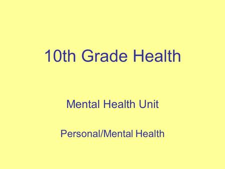 10th Grade Health Mental Health Unit Personal/Mental Health.
