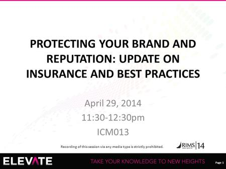 Page 1 Recording of this session via any media type is strictly prohibited. Page 1 PROTECTING YOUR BRAND AND REPUTATION: UPDATE ON INSURANCE AND BEST PRACTICES.
